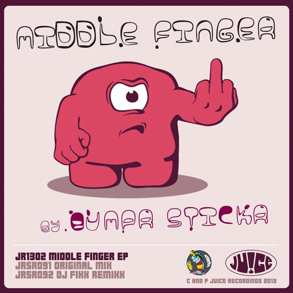 MiddleFinger_EP, Original + DJ Fixx Remix by BumpR StickR on Juice Recordings