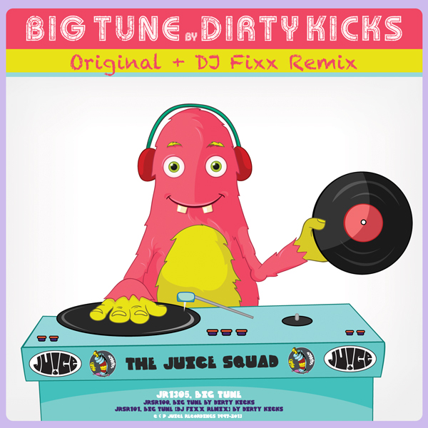 JR1305, Big Tune by Dirty Kicks, Original + DJ Fixx Remix on Juice Recordings