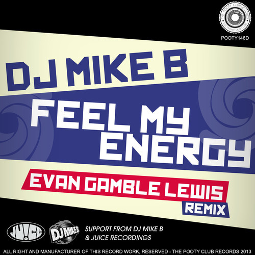 Pooty 146D, Pooty Club, Feel My Energy, Evan Gamble Lewis Remix, original by DJ Mike B