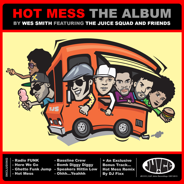 JR1315_HotMessTheAlbum_WesSmith_600, Juice Recordings, The Juice Squad, Wes Smith, DJ Fixx, White Boy Awesome, Dirty Kicks, BumR StickR, Low End Hustler, Super Soul Fighter, Nordy Mac, Big Wiggles, Big Haired Bob, Shana Rockit, Connie Flair, Jimmy Bullet